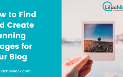 How to Find and Create Stunning Images for your Blog