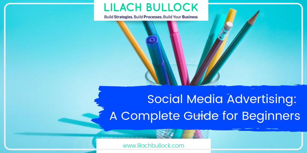 Social Media Advertising: A Complete Guide for Beginners