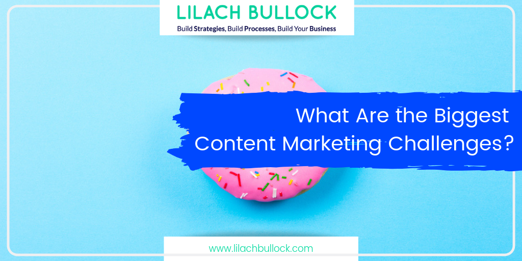 What Are the Biggest Content Marketing Challenges?