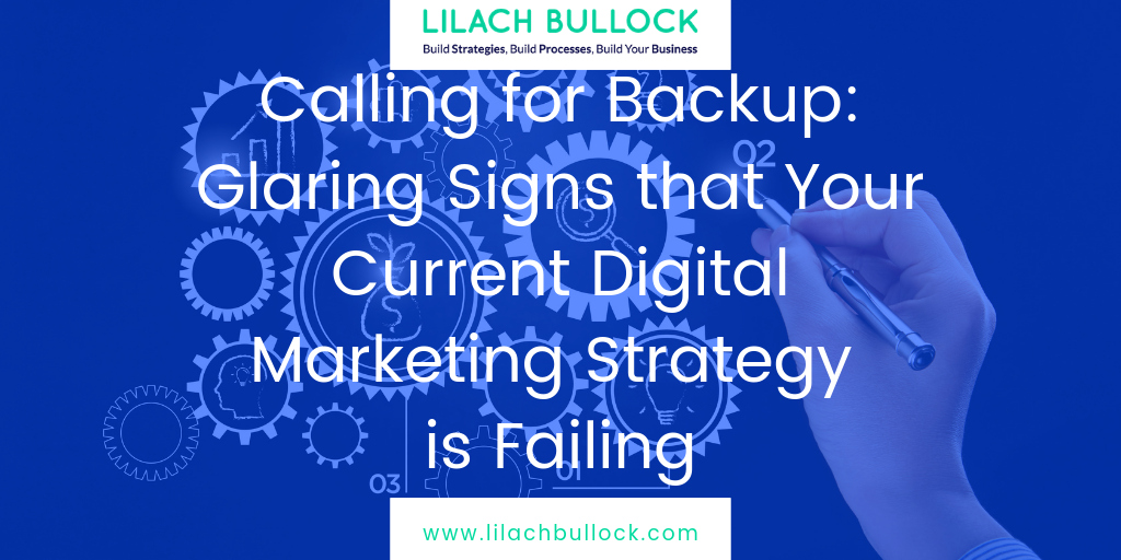 Calling for Backup: Glaring Signs that Your Current Digital Marketing Strategy is Failing