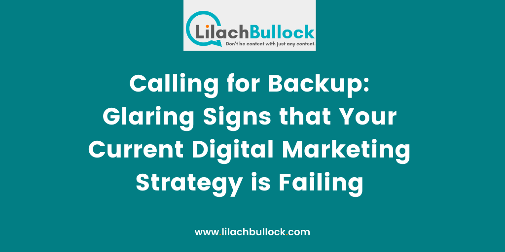 Calling for Backup Glaring Signs that Your Current Digital Marketing Strategy is Failing