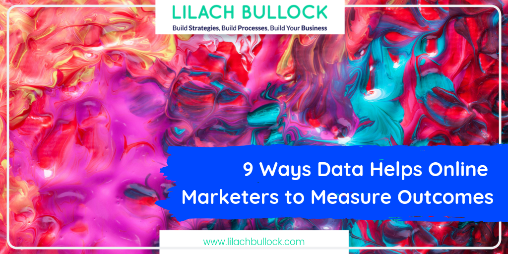 9 Ways Data Helps Online Marketers to Measure Outcomes