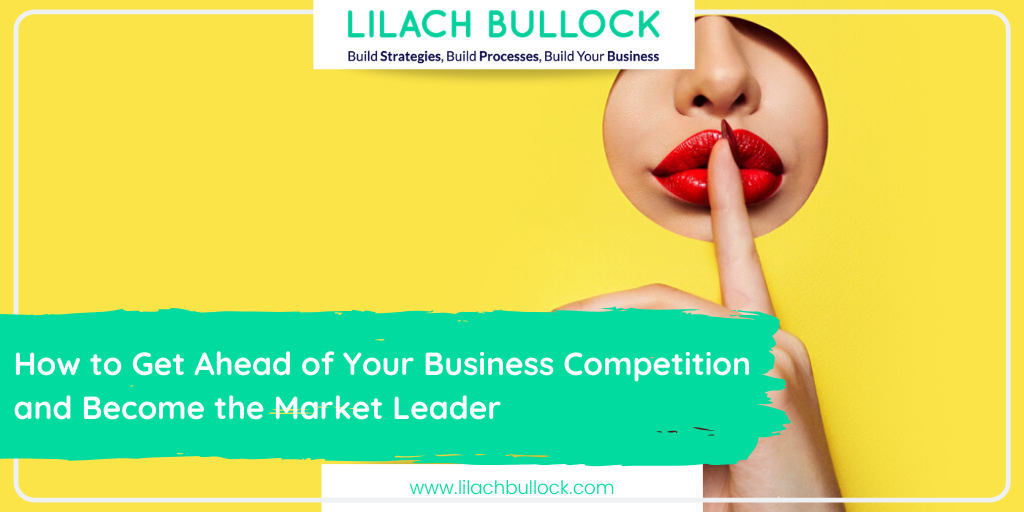 How to Get Ahead of Your Business Competition and Become the Market Leader