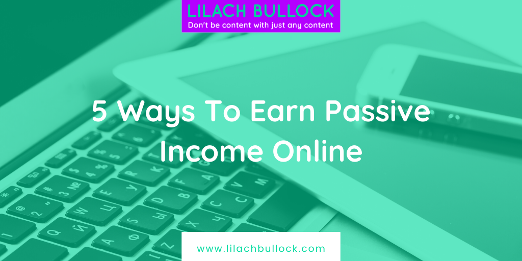 5 Ways To Earn Passive Income Online