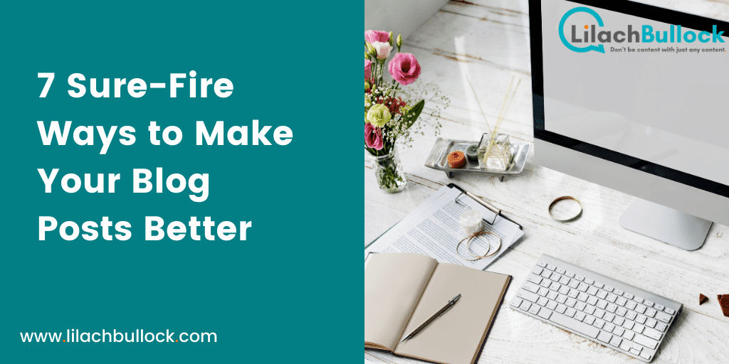 7 Sure-Fire Ways to Make Your Blog Posts Better-min