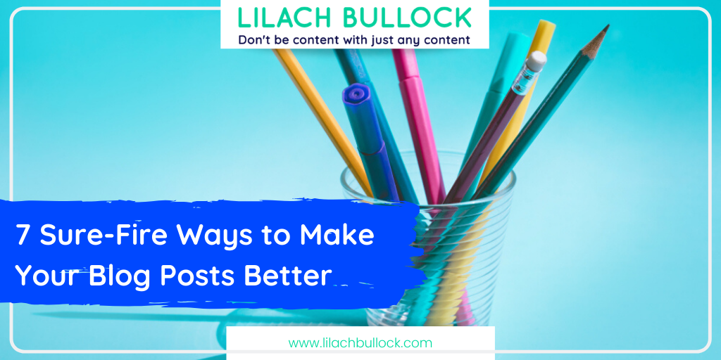 7 Sure-Fire Ways to Make Your Blog Posts Better
