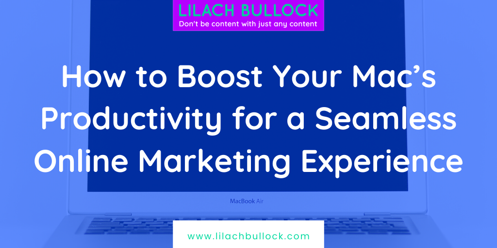 How to Boost Your Mac's Productivity fora Seamless Online Marketing Experience