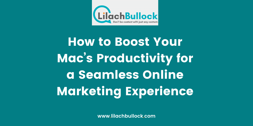 How to Boost Your Mac%u2019s Productivity for a Seamless Online Marketing Experience
