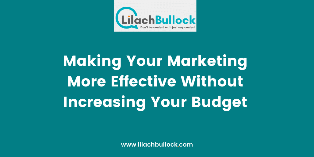 Making Your Marketing More Effective Without Increasing Your Budget