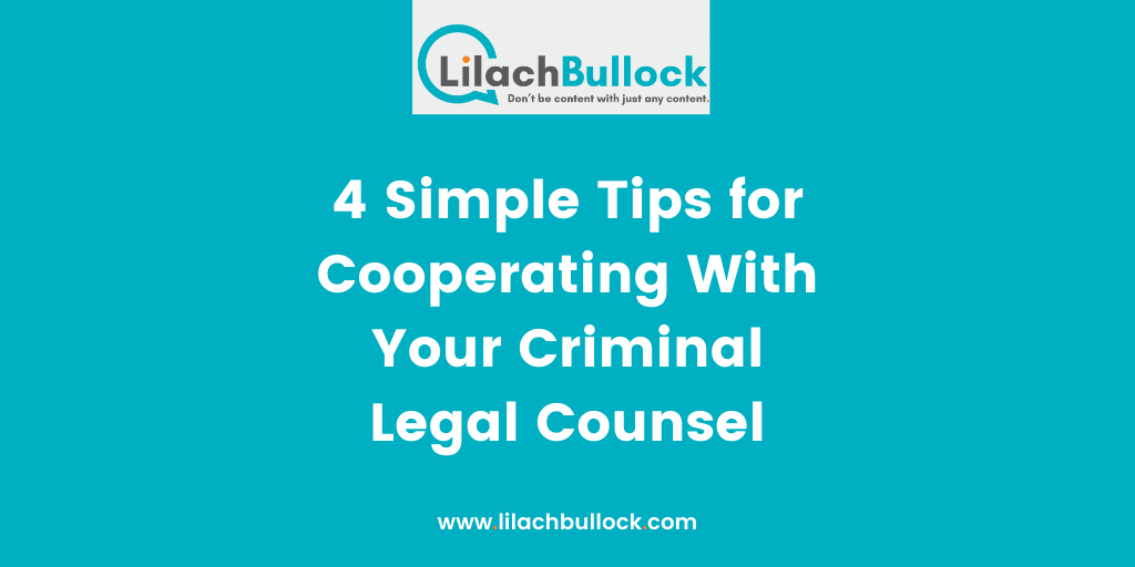 4 Simple Tips for Cooperating With Your Criminal Legal Counsel