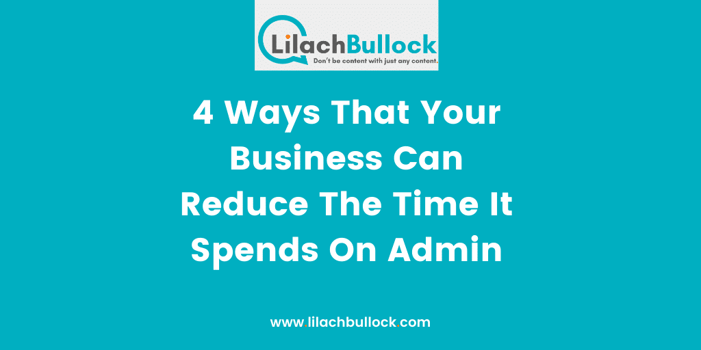 4 Ways That Your Business Can Reduce The Time It Spends On Admin