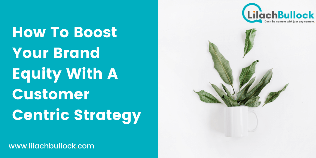 How To Boost Your Brand Equity With A Customer Centric Strategy