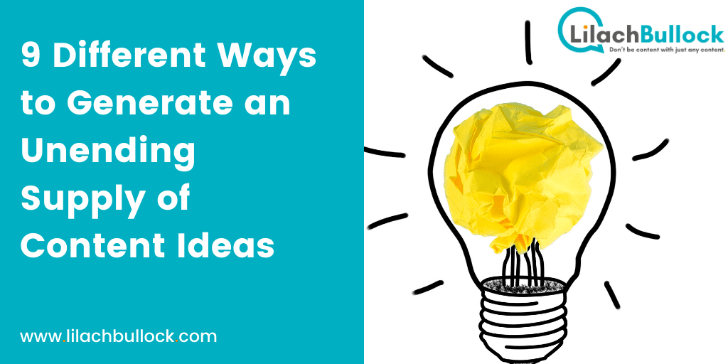 9 Different Ways to Generate an Unending Supply of Content Ideas