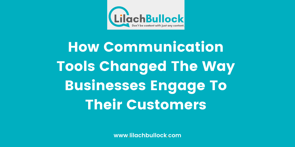 How Communication Tools Changed The Way Businesses Engage To Their Customers