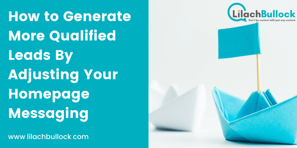 How to Generate More Qualified Leads By Adjusting Your Homepage Messaging