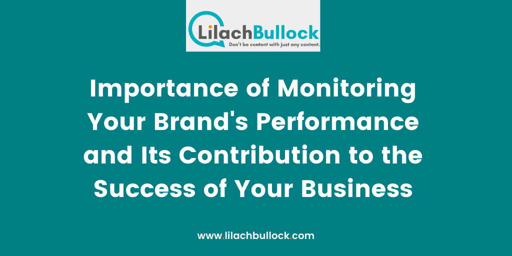 Importance of Monitoring Your Brand's Performance and Its Contribution to the Success of Your Business