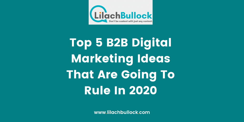 Top 5 B2B Digital Marketing Ideas That Are Going To Rule In 2020