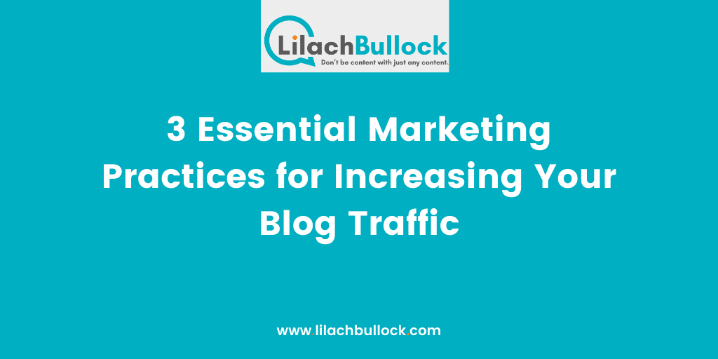 3 Essential Marketing Practices for Increasing Your Blog Traffic(1)