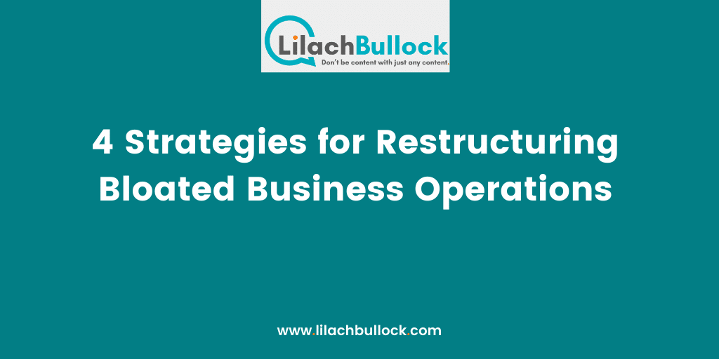 4 Strategies for Restructuring Bloated Business Operations