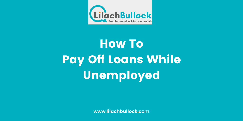 How To Pay Off Loans While Unemployed(1)