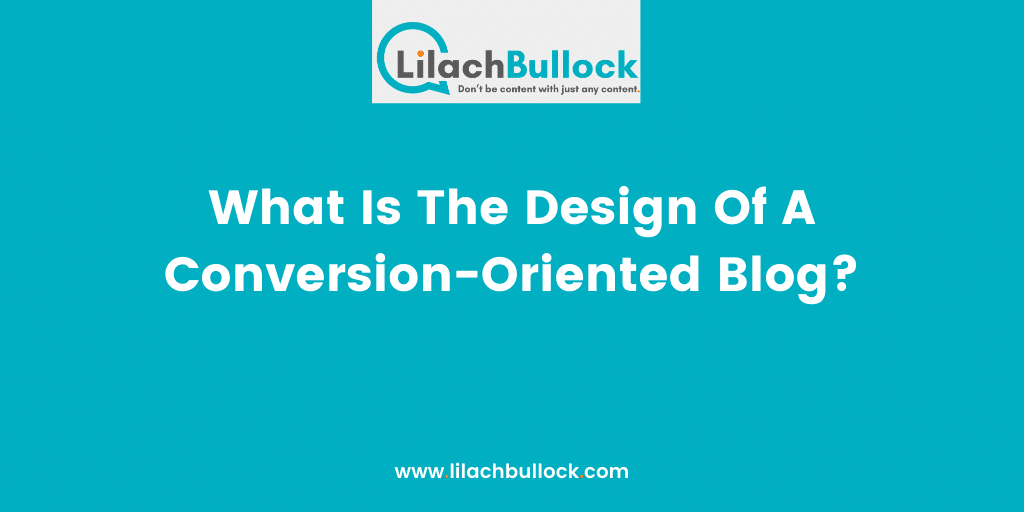 What Is The Design Of A Conversion-Oriented Blog?