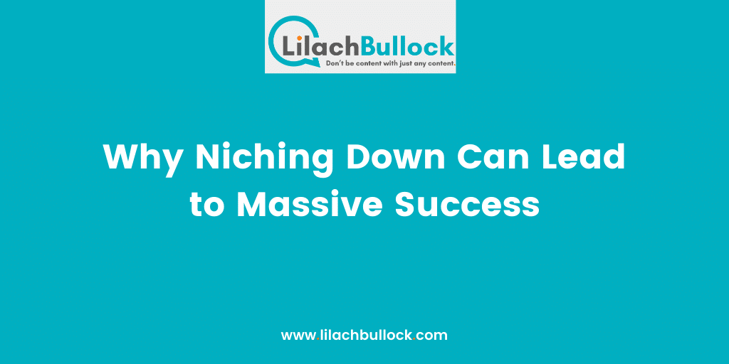 Why Niching Down Can Lead to Massive Success