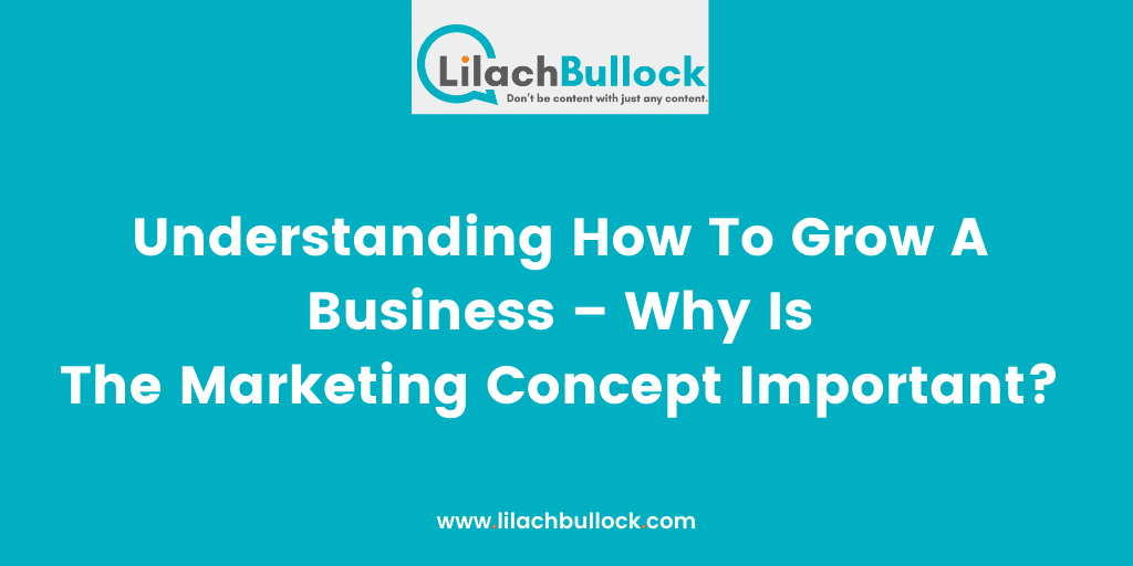 Understanding How To Grow A Business – Why Is The Marketing Concept Important_