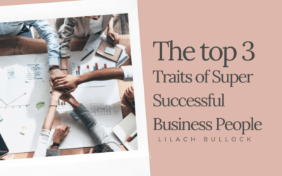 The Top 3 Traits of Super Successful Business People